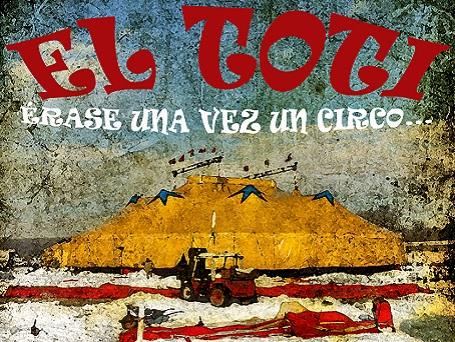 """Miguel Afonso & Comediantes de la Cacharra Verde presentan """"El Toti: érase una vez el Circo"""""""