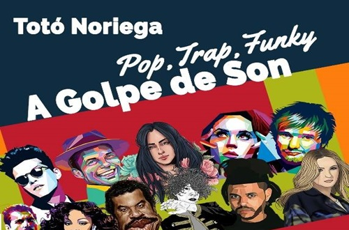 "Totó Noriega presenta…""A GOLPE DE SON: Pop, Trap, Funky"""